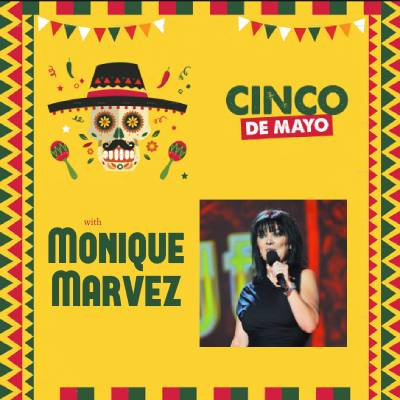 Cinco De Mayo w/ Monique Marvez